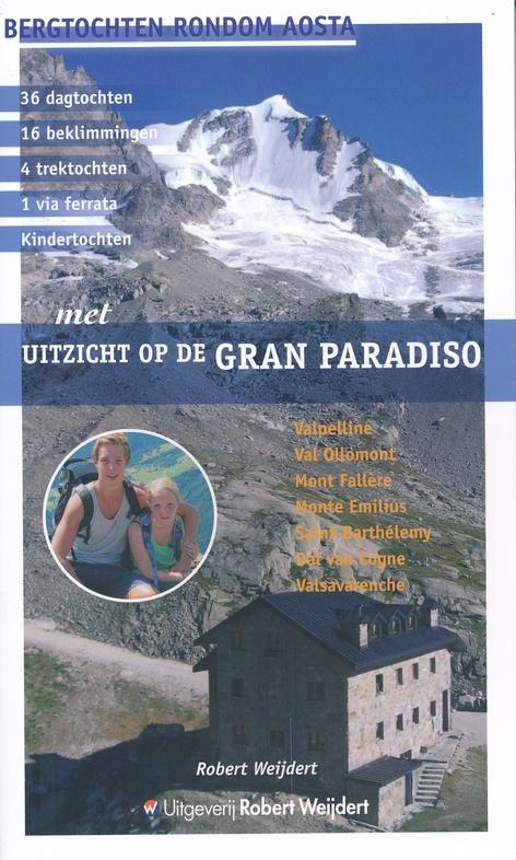 Met uitzicht op de Gran Paradiso 9789082334531 Robert Weijdert Robert Weijdert   Reizen met kinderen, Wandelgidsen Ligurië, Piemonte, Lombardije
