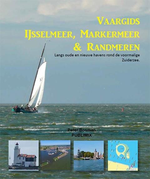 Vaargids IJsselmeer, Markermeer en de Randmeren 9789086713820 Peter Bosman Publimix   Watersportboeken Flevoland en het IJsselmeer