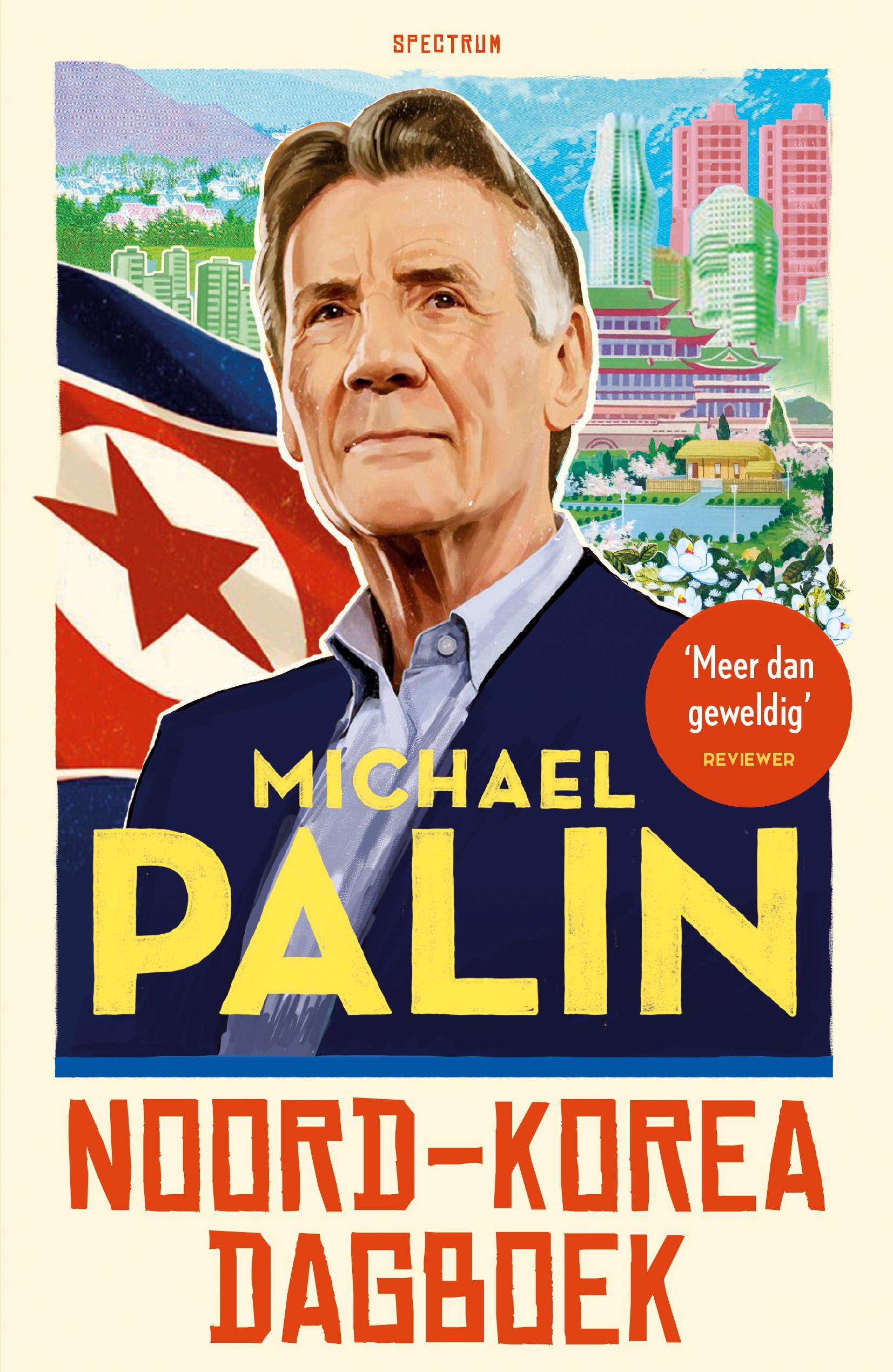 Noord-Korea Dagboek   Michael Palin 9789000370795 Michael Palin Unieboek   Reisverhalen Noord-Korea, Zuid-Korea