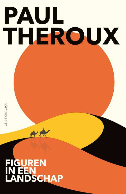 Figuren in een landschap | Paul Theroux 9789045035536  Atlas-Contact   Cadeau-artikelen, Reisverhalen Wereld als geheel