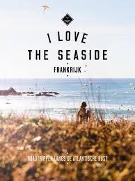 I love the seaside: Frankrijk - Roadtrippen langs de Atlantische Kust 9789057678875  Mo Media I love the seaside  Reisgidsen Frankrijk