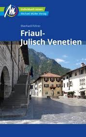 Friaul-Julisch Venetien | reisgids Friuli, Triëst 9783956545801  Michael Müller Verlag   Reisgidsen Zuidtirol, Dolomieten, Friuli, Venetië, Emilia-Romagna