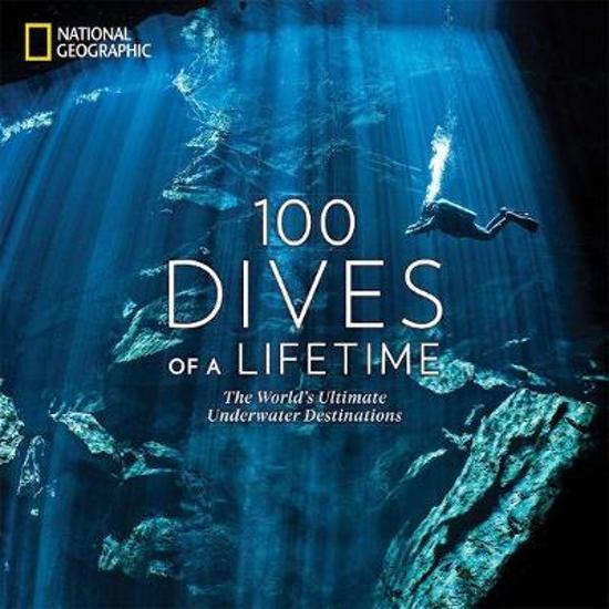 100 Dives of a Lifetime 9781426220074 Carrie Miller, Brian Skerry National Geographic   Duik sportgidsen Wereld als geheel