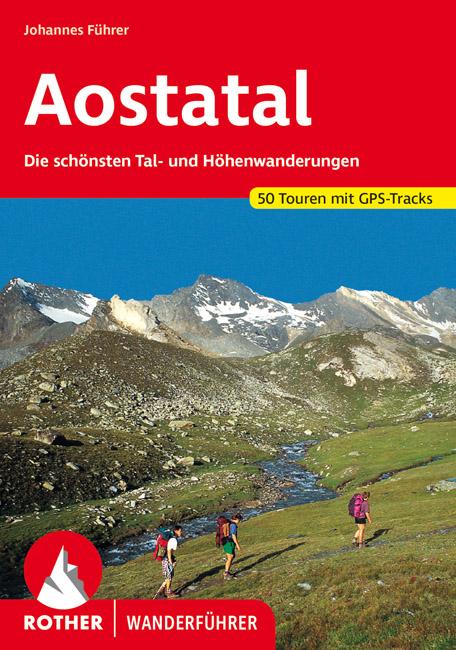 Aostatal   Rother Wanderführer (wandelgids) 9783763340330  Bergverlag Rother RWG  Wandelgidsen Ligurië, Piemonte, Lombardije