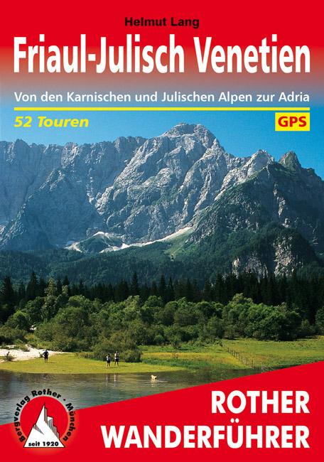 Friaul - Julisch Venetien | Rother Wanderführer (wandelgids) 9783763343645  Bergverlag Rother RWG  Wandelgidsen Zuidtirol, Dolomieten, Friuli, Venetië, Emilia-Romagna