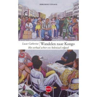 Wandelen naar Kongo   Lucas Catherine 9789462671799 Lucas Catherine Epo   Historische reisgidsen, Landeninformatie Centraal-Afrika: Kameroen, Centraal-Afrikaanse Republiek, Equatoriaal Guinee, Gabon, Congo