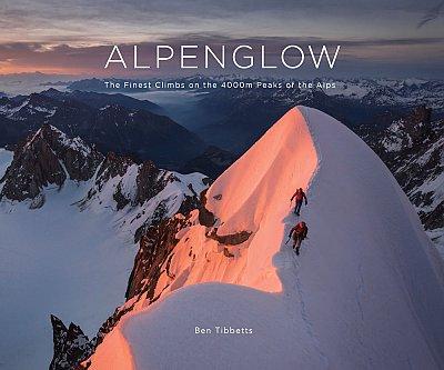 Alpenglow | Ben Tibbetts 9781916123106 Ben Tibbetts Ben Tibbetts   Klimmen-bergsport Zwitserland en Oostenrijk (en Alpen als geheel)