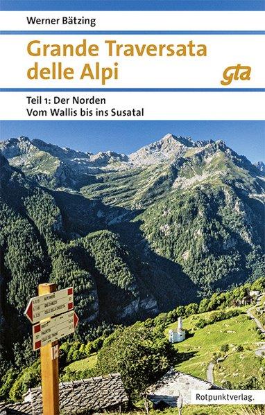 Grande Traversata delle Alpi GTA, Teil 1: Der Norden 9783858696809 Werner Bätzing Rotpunkt Verlag, Zürich   Wandelgidsen Ligurië, Piemonte, Lombardije