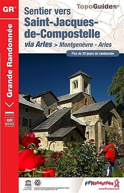 TG6531 le Chemin d'Arles | wandelgids Jacobsroute 9782751407178  FFRP Topoguides  Santiago de Compostela, Wandelgidsen Provence, Haute-Provence, Verdon, Côte d'Azur