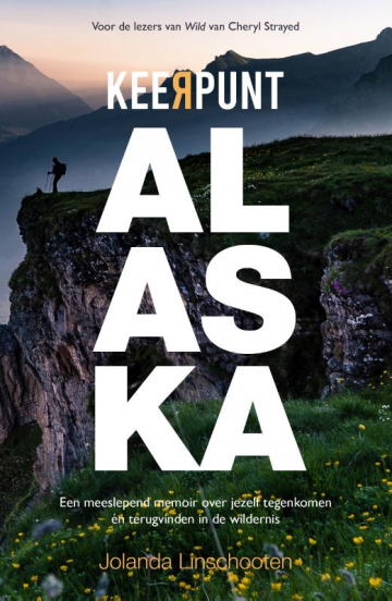 Keerpunt Alaska | Jolanda Linschooten 9789024588879 Jolanda Linschooten Luitingh - Sijthoff   Reisverhalen Alaska