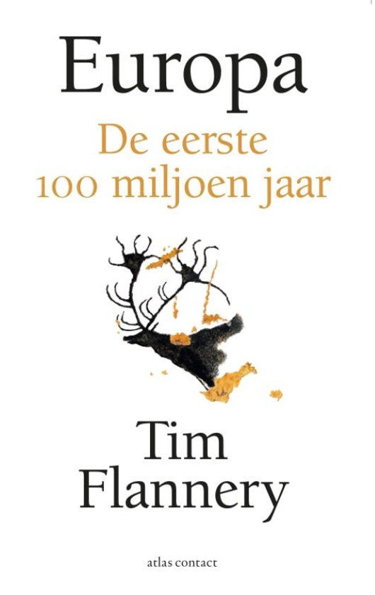 Europa - de eerste 100 miljoen jaar | Tim Flannery 9789045037769  Atlas-Contact   Historische reisgidsen, Landeninformatie, Natuurgidsen Europa