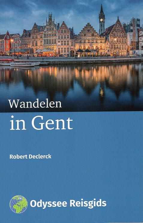 Wandelen in Gent | wandelgids 9789461230751 Robert Declerck Odyssee   Reisgidsen, Wandelgidsen Gent & Brugge