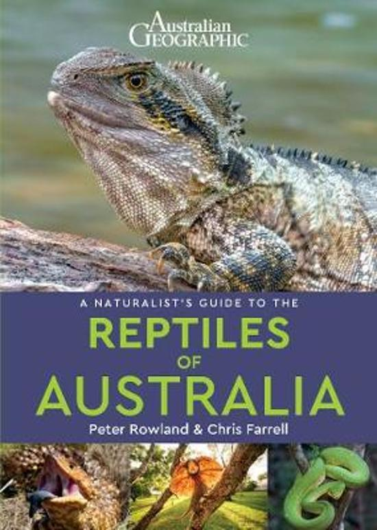 A naturalist's guide to the Reptiles of Australia 9781912081035 Rowland & Farrell John Beaufoy Publishing   Natuurgidsen Australië