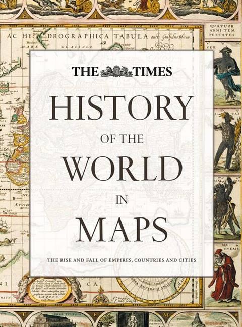 History of the World in Maps 9780007588244  HarperCollins Times Atlases  Landeninformatie Wereld als geheel