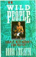 Wild People 9780871134776  Atlantic Monthly Press   Landeninformatie, Reisverhalen Indonesië
