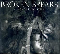 Broken Spears: Maasai Journey 9780871138408  Atlantic Books   Landeninformatie Oost-Afrika