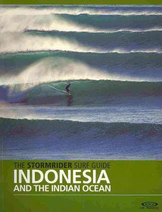 The Stormrider Surf Guide Indonesia & the Indian Ocean 9780956245519 Bruce Sutherland Wilderness Press   Watersportboeken Indonesië