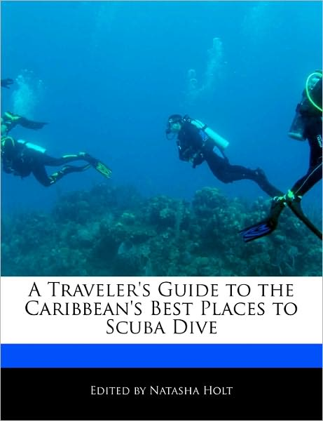 Guide to the Caribbean's Best Places to Scuba Dive 9781171061977  Six Degrees Publishing Group, Inc   Duik sportgidsen Caribisch Gebied