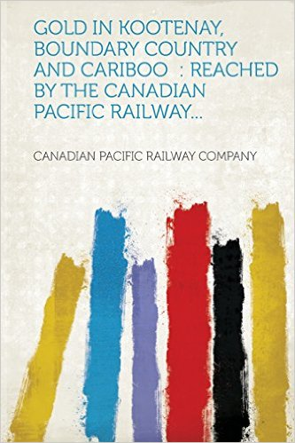 Gold in Kootenay, Boundary Country and Cariboo 9781314810653  HardPress Publishing   Landeninformatie West-Canada, Rockies