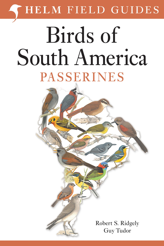 Field Guide to the Birds of South America: Passerines 9781408113424 Guy Tudor, Robert S. Ridgely Christopher Helm   Natuurgidsen Zuid-Amerika (en Antarctica)