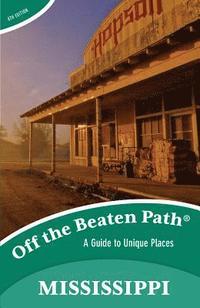 Mississippi - Off the Beaten Path   reisgids 9781493012817  Globe Pequot Press Off the Beaten Path  Reisgidsen VS Zuid-Oost, van Virginia t/m Mississippi