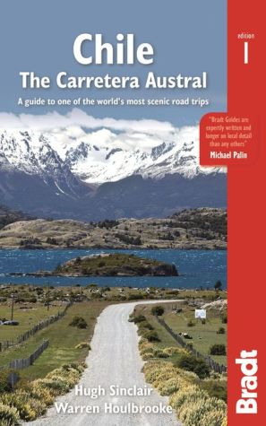The Bradt Guide to Chile |The Carretera Austral | reisgids 9781784770037  Bradt   Reisgidsen Chili, Argentinië, Patagonië
