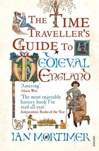 The Time Traveller's Guide to Medieval England 9781845950996 Ian Mortimer Vintage   Historische reisgidsen, Reisgidsen Engeland