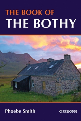 The Book of the Bothy 9781852847562 Smith, Phoebe Cicerone Press   Wandelgidsen Groot-Brittannië