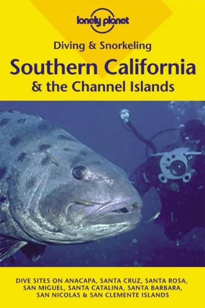 Southern California + Channel Islands 9781864502930  Lonely Planet Diving and Snorkeling  Duik sportgidsen California, Nevada