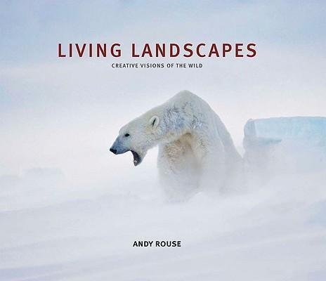 Living Landscapes 9781902538563 Andy Rouse Aurum Press   Natuurgidsen Wereld als geheel