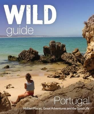 Wild Guide Portugal 9781910636114  Wild Things Publishing   Reisgidsen Portugal