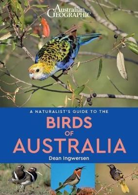 A naturalist's guide to the Birds of Australia 9781912081615 Dean Ingwersen John Beaufoy Publishing   Natuurgidsen Australië