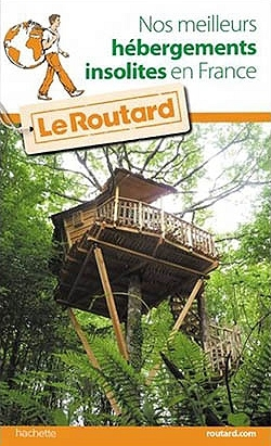 Nos meilleurs hébergements insolites en France 9782012799424  Routard   Hotelgidsen Frankrijk