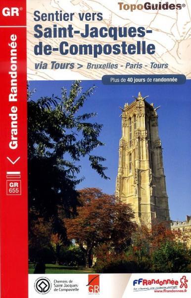TG6551 Sentier de Saint-Jacques: Bruxelles - Tours | wandelgids Jacobsroute 9782751406287  FFRP Topoguides  Santiago de Compostela, Wandelgidsen Frankrijk