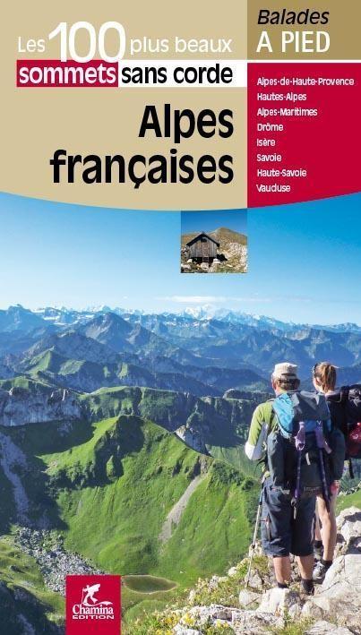 Alpes françaises - 100 plus beaux sommets sans corde 9782844663580  Chamina Guides de randonnées  Wandelgidsen Rhône, Franse Alpen, Corsica