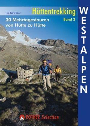 Hüttentrekking Band 3: Westalpen | Rother Selection 9783763330409  Bergverlag Rother Rother Selection  Meerdaagse wandelroutes, Wandelgidsen Rhône, Franse Alpen, Corsica, Zwitserland en Oostenrijk (en Alpen als geheel)