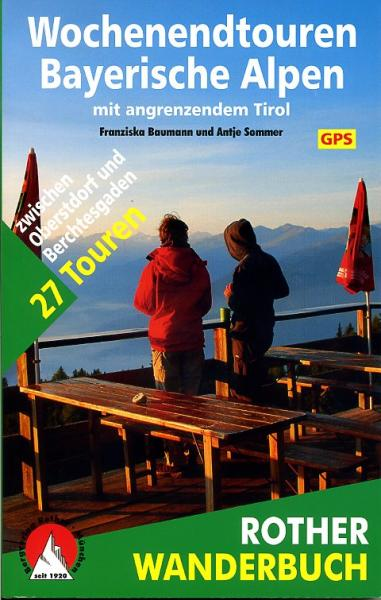 Wochenendtouren Bayerische Alpen 9783763330614 Franziska Baumann, Antje Sommer Bergverlag Rother Rother Wanderbuch  Wandelgidsen Beierse Alpen
