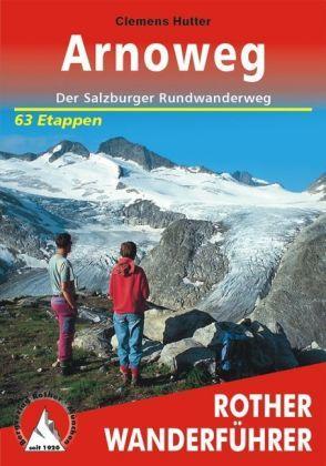 Arnoweg | Rother Wanderführer (wandelgids) 9783763342938  Bergverlag Rother RWG  Meerdaagse wandelroutes, Wandelgidsen Salzburg, Karinthië, Tauern, Stiermarken