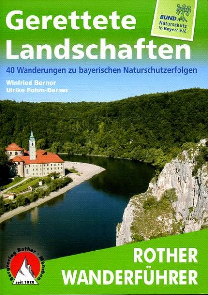 Gerettete Landschaften | Rother Wanderführer (wandelgids) 9783763344383  Bergverlag Rother RWG  Wandelgidsen Beieren