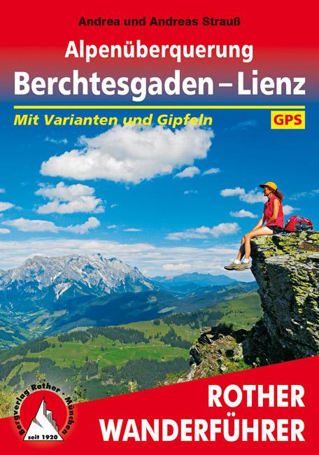 Alpenüberquerung Berchtesgaden – Lienz | Rother Wanderführer 9783763344956  Bergverlag Rother RWG  Meerdaagse wandelroutes, Wandelgidsen Salzburg, Karinthië, Tauern, Stiermarken