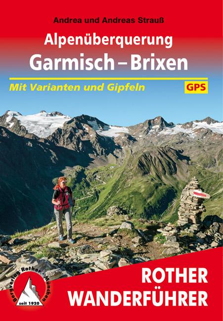 Alpenüberquerung Garmisch – Brixen | Rother Wanderführer (wandelgids) 9783763345366 Andrea und Andreas Strauß Bergverlag Rother RWG  Lopen naar Rome, Meerdaagse wandelroutes, Wandelgidsen Tirol & Vorarlberg