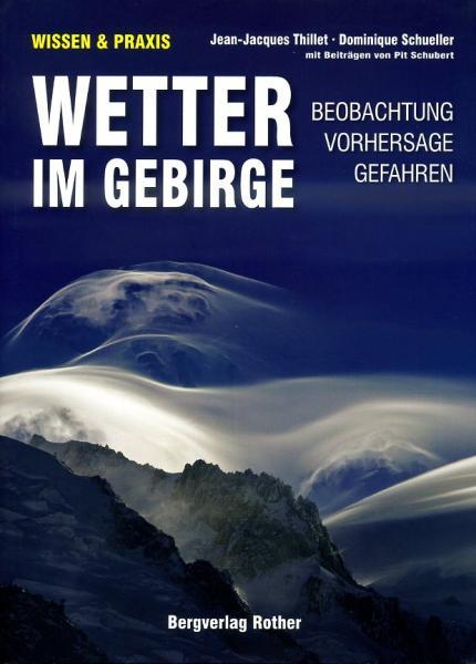 Wetter im Gebirge (Bergwetter) 9783763360369 Jean-Jacques Thillet, Dominique Schueller Bergverlag Rother   Klimmen-bergsport Reisinformatie algemeen