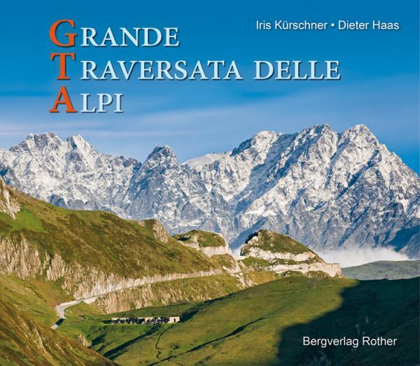 GTA - Grande Traversata delle Alpi 9783763370634 Iris Kürschner / Dieter Haas Bergverlag Rother Rother Bildbände  Wandelgidsen Ligurië, Piemonte, Lombardije