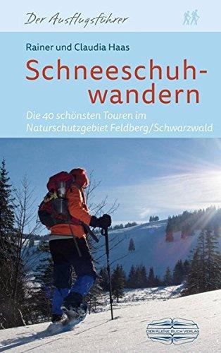 Schneeschuhwandern im Schwarzwald 9783765087189 Rainer und Claudia Haas Braun Buchverlag   Wintersport Zwarte Woud