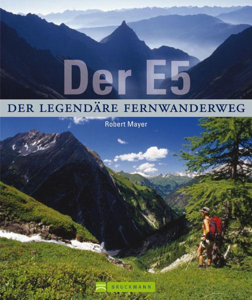 Der E5,  Der legendäre Fernwanderweg 9783765450051 Robert Mayer Bruckmann   Fotoboeken, Lopen naar Rome Zwitserland en Oostenrijk (en Alpen als geheel)