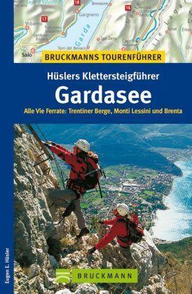Klettersteigführer Gardasee 9783765450211 Eugen Hüsler Bruckmann   Klimmen-bergsport Zuidtirol, Dolomieten, Friuli, Venetië, Emilia-Romagna