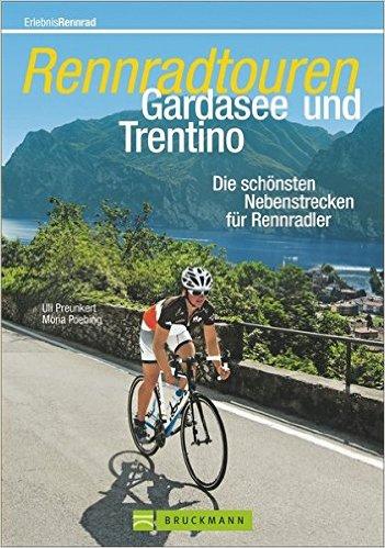 Rennradtouren Gardasee und Trentino 9783765460692  Bruckmann   Fietsgidsen Zuidtirol, Dolomieten, Friuli, Venetië, Emilia-Romagna