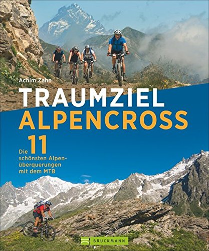 Traumziel Alpencross 9783765469817 Achim Zahn Bruckmann   Fietsgidsen Zwitserland en Oostenrijk (en Alpen als geheel)