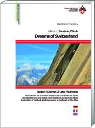 Dreams of Switzerland 9783859023994  Schweizerische Alpen Club (SAC) SAC Clubführer  Klimmen-bergsport Zwitserland
