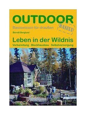 Leben in der Wildnis 9783866865266 Berndt Berglund Conrad Stein Verlag Outdoor - Der Weg ist das Ziel  Campinggidsen Reisinformatie algemeen